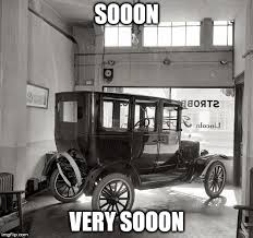 Soon Car Meme - image tagged in model t soon imgflip