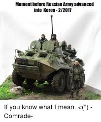 Russian Army Meme - moment before russian army advanced into korea 22011 if you know