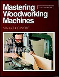 Woodworking Machinery Sales Uk by Mastering Woodworking Machines
