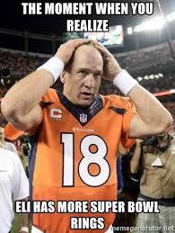 Peyton Manning Super Bowl Meme - the moment when you realize eli has more super bowl rings peyton