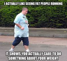Funny Running Memes - when i see fat people running