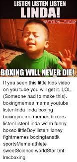 listen listen listen linda memes boxing will never die if you seen