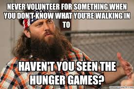 Volunteer Meme - volunteer for something when you don t know what you re walking in