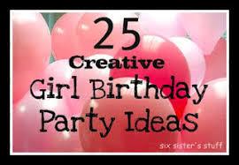 girl birthday ideas 25 creative girl birthday party ideas party themes six