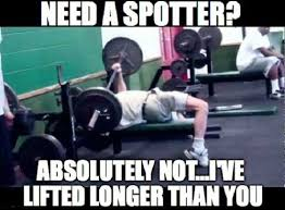 Funny Lifting Memes - need a spotter funny gym meme
