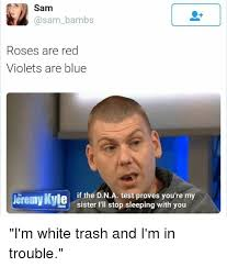 Im White Meme - 25 best memes about im white trash and im in trouble im white