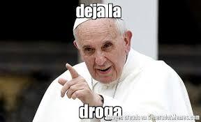 Meme Droga - deja la droga meme de papa francisco imagenes memes
