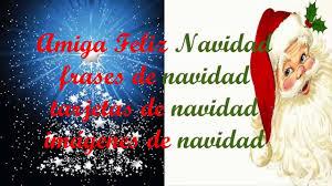 amiga feliz navidad frases de navidad tarjetas de navidad