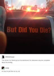 But Did You Die Meme - 25 best memes about did you die did you die memes