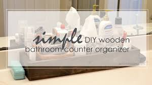 Bathroom Counter Organizers Diy Wooden Bathroom Organizer Tutorial Youtube