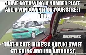 Bathurst Memes - youve got a wing a number plate and a window net on your street