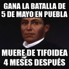 Memes 5 De Mayo - meme personalizado gana la batalla de 5 de mayo en puebla muere de