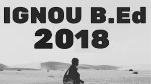 ignou b ed 2018 eligibility admission fee structure