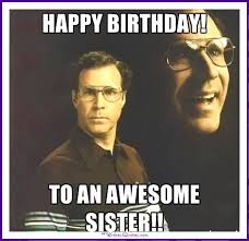 Happy Birthday Sister Meme - funny birthday memes for dad mom brother or sister