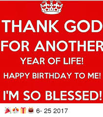 thank god for another year of happy birthday to me im so