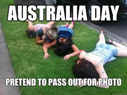 Aussie Memes - australia day pretend to pass out for photo australia day