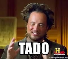 Tado Meme - tado ancient aliens meme generator