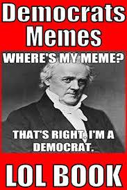 Democrat Memes - memes funny democrats memes the most funny hilarious democrats