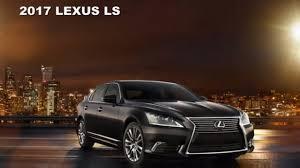 lexus sedan models 2017 2017 lexus ls 460 f sport redesign future cars 2017 2018 youtube