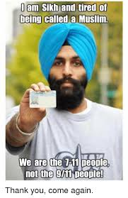 Thank You Come Again Meme - i am sikh and tired of being called a muslim we are the t 11