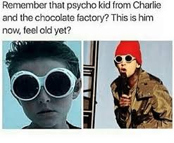 Charlie Chocolate Meme - remember that psycho kid from charlie and the chocolate factory