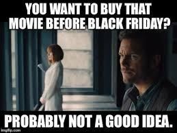 Good Idea Meme - movie before black friday probably not a good idea know your