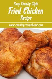 best 25 easy fried chicken recipe ideas on pinterest fried