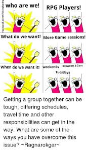 What Are We Meme - who are we rpg players what do we want more game sessions when