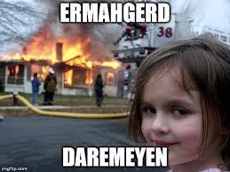 Ermahgerd Meme Creator - disaster girl meme imgflip