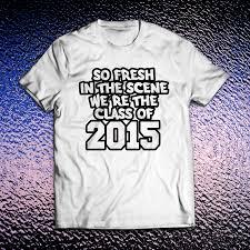 2015 graduation shirts class of 2015 slogans