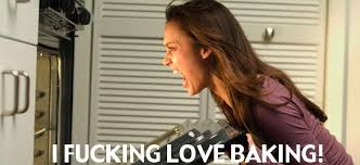 Baking Meme - i fucking love baking weknowmemes
