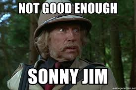 Not Good Enough Meme - not good enough sonny jim jumanji van pelt meme generator