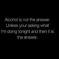 Memes Alcohol - dopl3r com memes alcohol is not the answer unless your asking