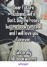 Buy All The Books Meme - future husband wife don t buy me roses buy me books instead and i