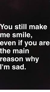 You Make Me Smile Meme - you still make me smile even if you are the main reason why i m sad