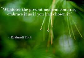 quote change embrace whatever the present moment contains embrace it a picture quote