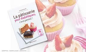 livre de cuisine patisserie la pâtisserie pour diabétiques c est permis