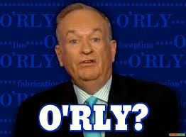 Bill O Reilly Memes - bill o reilly you can t explain that know your meme