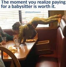 Worth It Meme - the moment you realize paying for a babysitter is worth it meme xyz