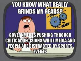 What Grinds My Gears Meme - you know what really grinds my gears governments pushing through