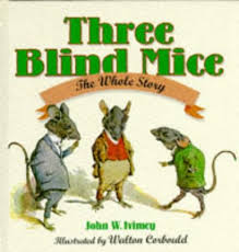 Are Mice Blind The Complete Story Of The Three Blind Mice By John W Ivimey