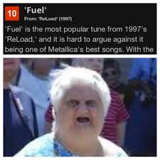Metallica Meme - how fuel made it on a top 10 metallica songs list i will never