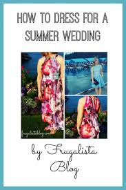 Dresses For A Summer Wedding How To Dress For A Summer Wedding