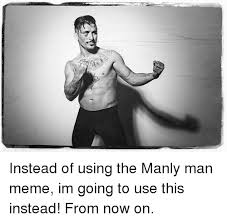 Manly Man Meme - instead of using the manly man meme im going to use this instead