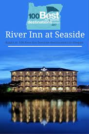 hotels river oregon river inn at seaside among oregon best fan favorite destinations