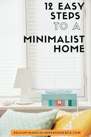 Mimimalist 12 Easy Steps To A Minimalist Home Reach Financial Independence