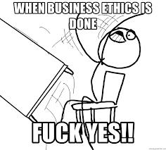 Fuck Yes Meme - when business ethics is done fuck yes desk flip rage guy meme