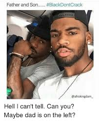 Black Dad Meme - father and son blackdontcrack hell i can t tell can you maybe dad