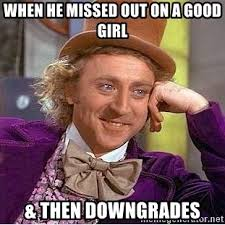 Good Girl Meme - when he missed out on a good girl then downgrades willy wonka