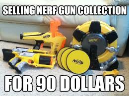 Nerf Meme - selling nerf gun collection for 90 dollars nerf guun collection